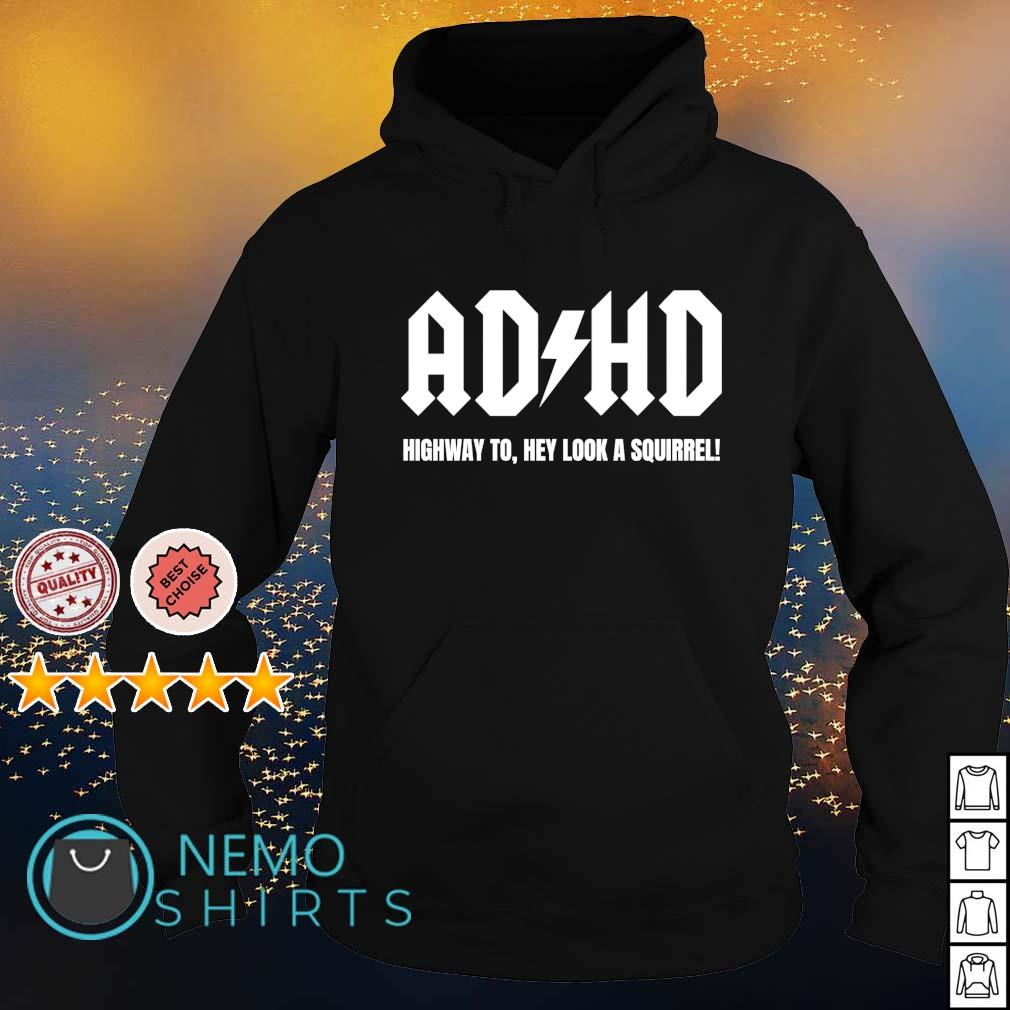 ADHD highway to hey look a squirrel s hoodie