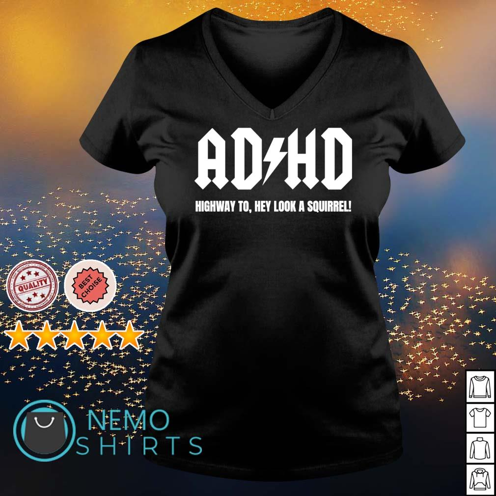 ADHD highway to hey look a squirrel s v-neck-t-shirt