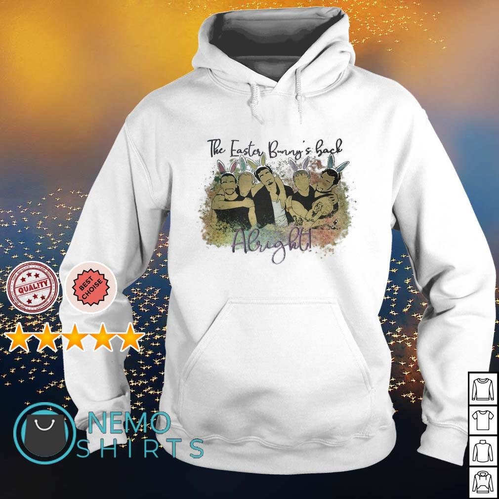 Backstreet Boys the easter bunny's back Alright s hoodie