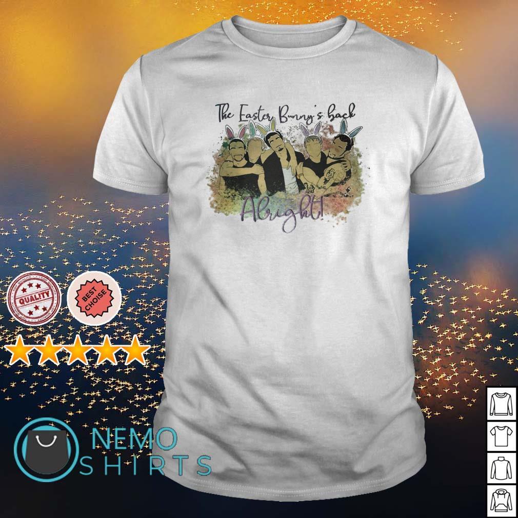 Backstreet Boys the easter bunny's back Alright shirt