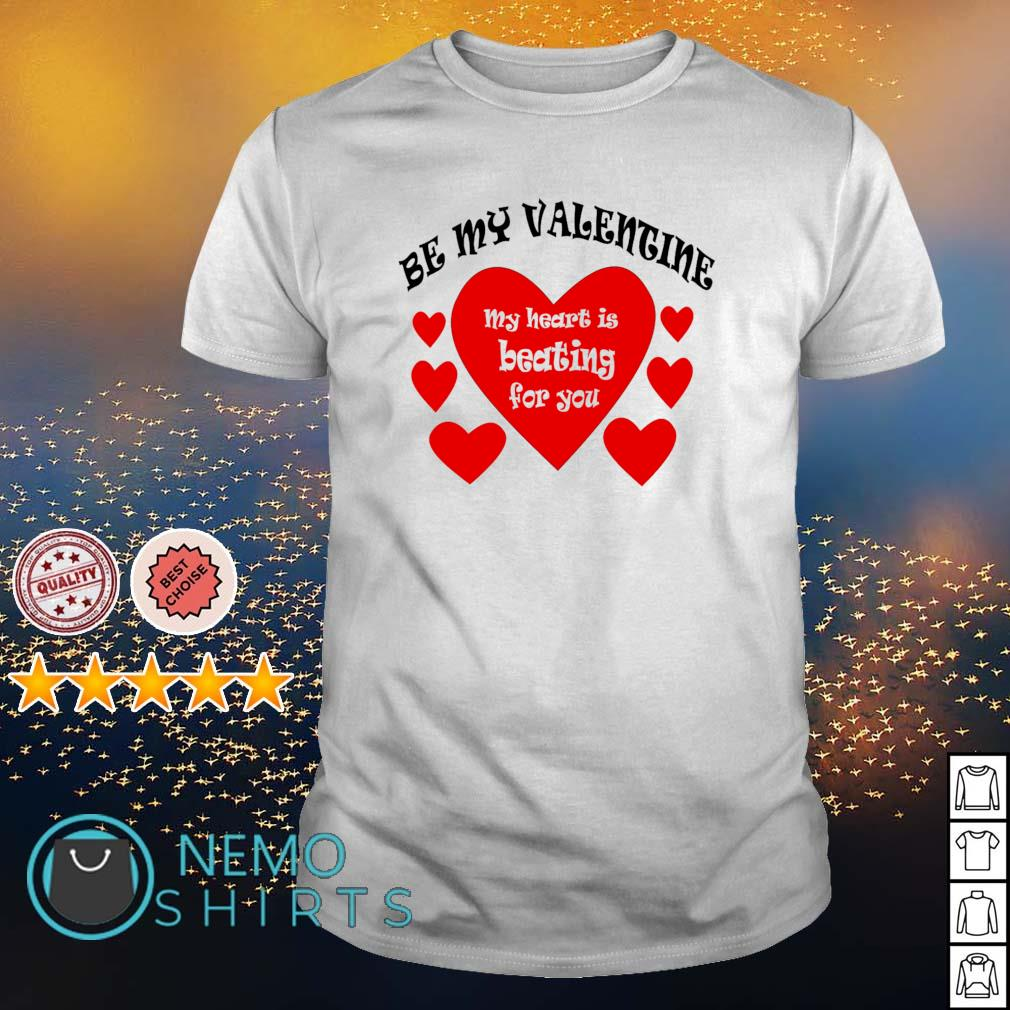 Be my Valentine my hearts is beating for you shirt