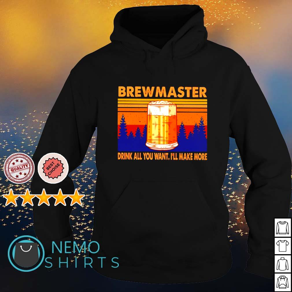 Beer brewmaster drink all you want I'll make more s hoodie
