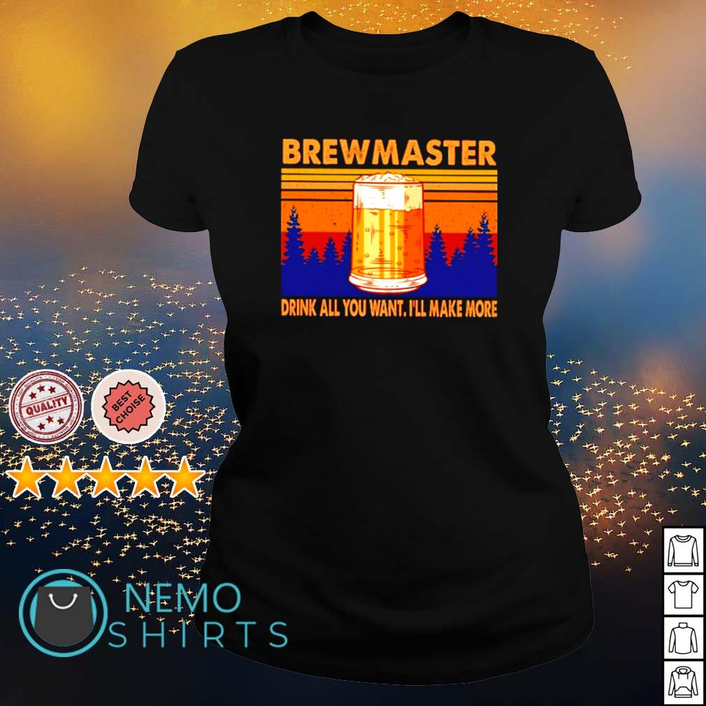 Beer brewmaster drink all you want I'll make more s ladies-tee