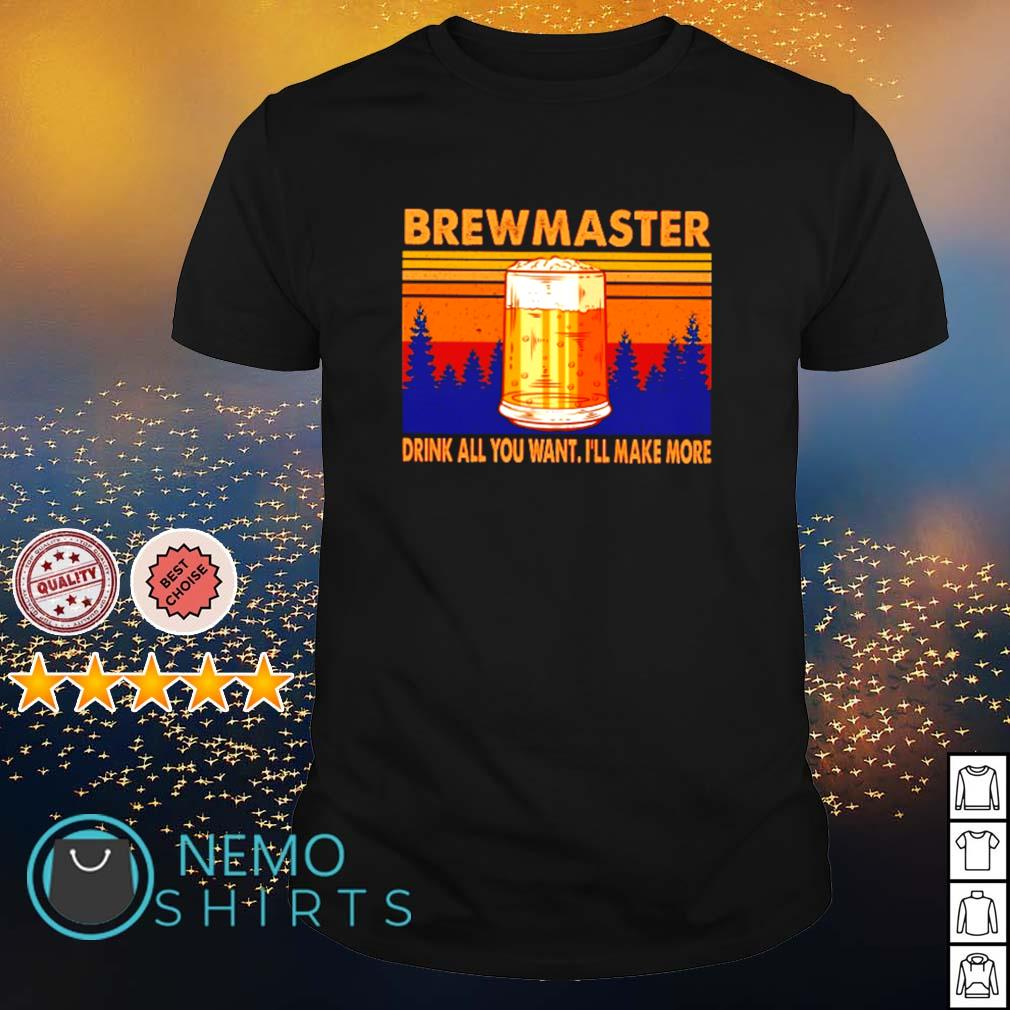 Beer brewmaster drink all you want I'll make more shirt