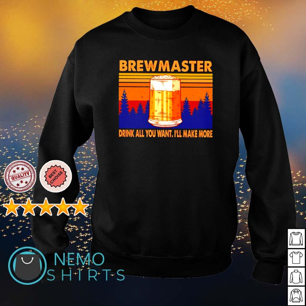 Beer brewmaster drink all you want I'll make more s sweater