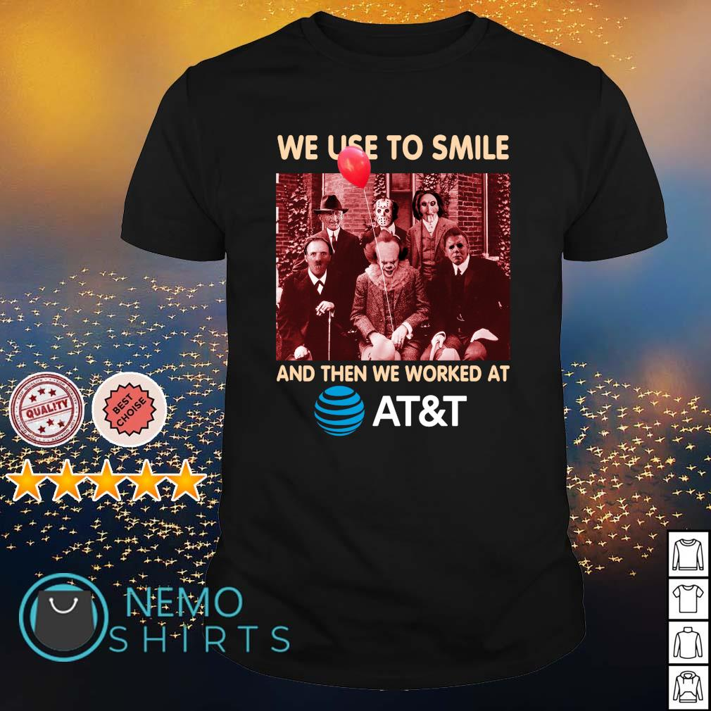 Horror characters We used to smile and then we worked at AT&T shirt