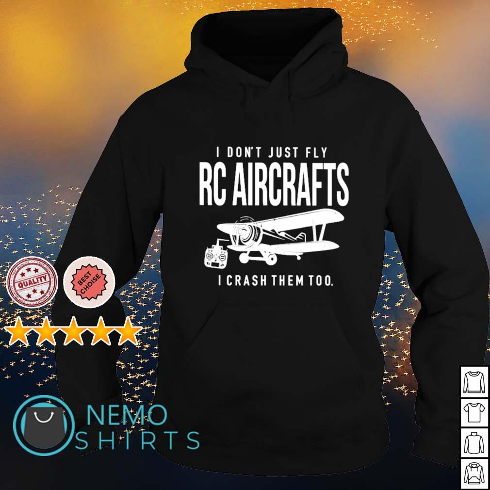 I don't just fly RC Aircrafts I crash them too s hoodie