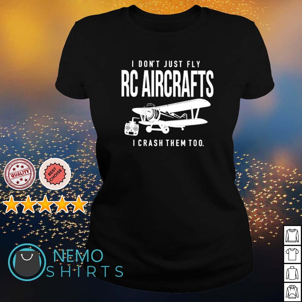 I don't just fly RC Aircrafts I crash them too s ladies-tee