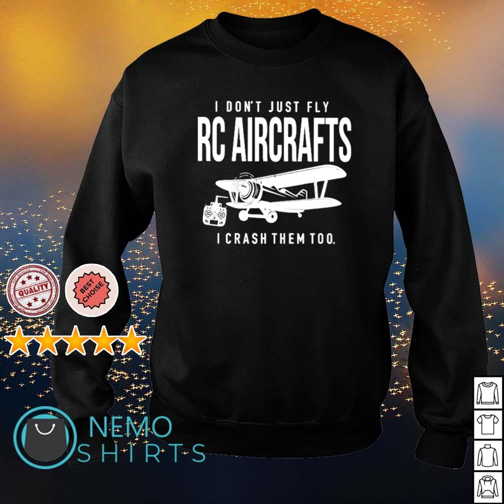 I don't just fly RC Aircrafts I crash them too s sweater