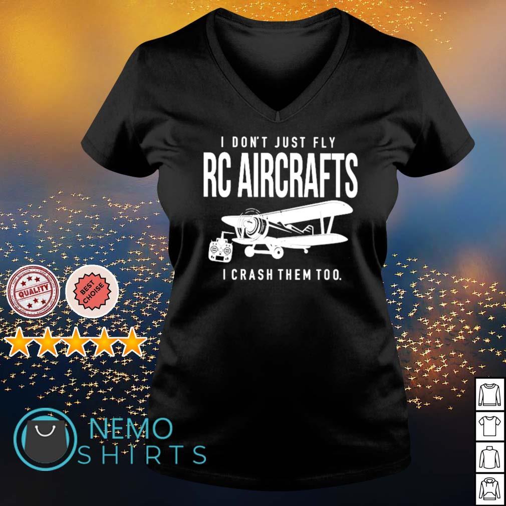 I don't just fly RC Aircrafts I crash them too s v-neck-t-shirt