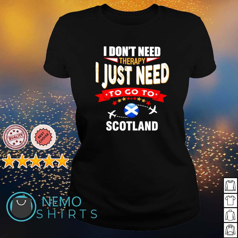 I don't need therapy I just need to go to Scotland s ladies-tee