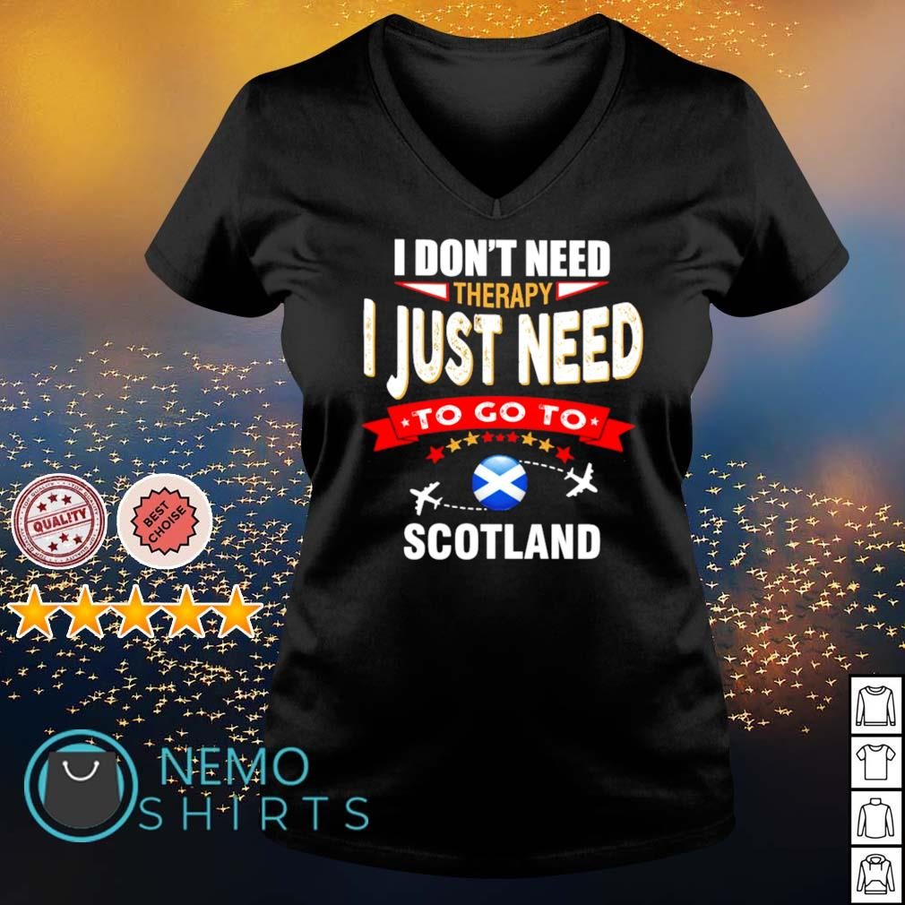 I don't need therapy I just need to go to Scotland s v-neck-t-shirt