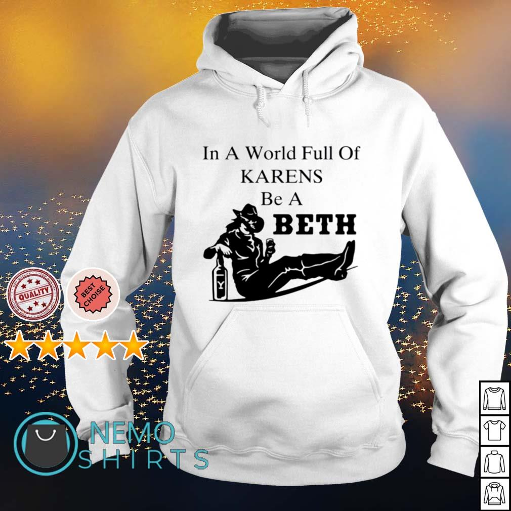 In a world full of Karens be a beth s hoodie