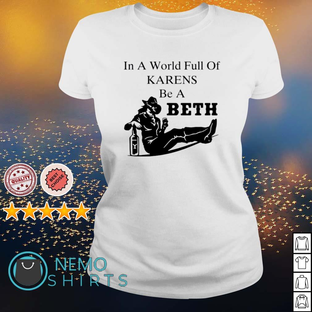In a world full of Karens be a beth s ladies-tee