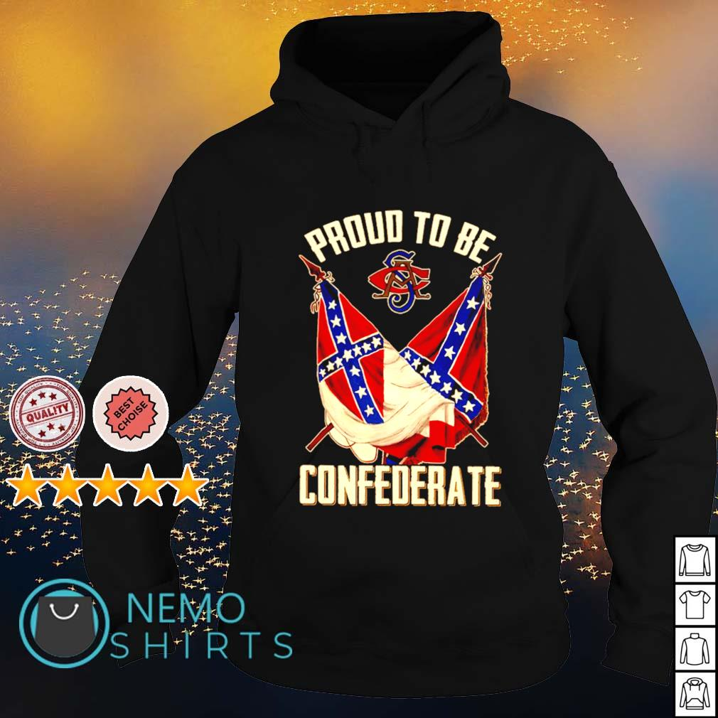Proud to be Confederate s hoodie