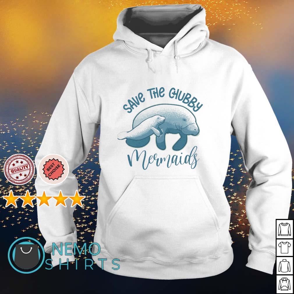 Save the chubby Mermaids s hoodie