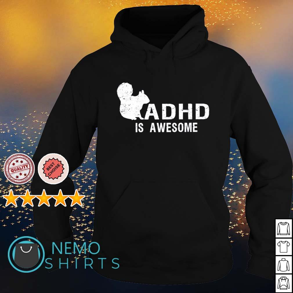 ADHD is awesome squirrel s hoodie