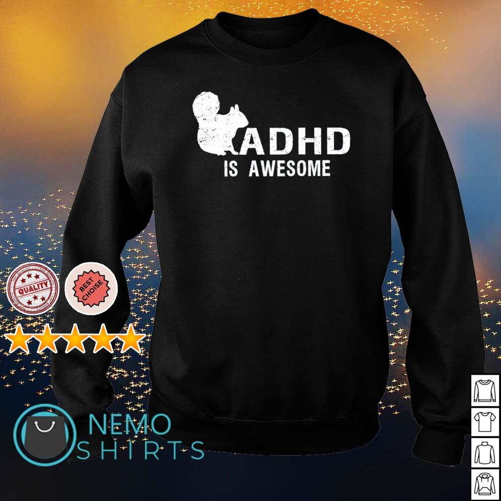 ADHD is awesome squirrel s sweater