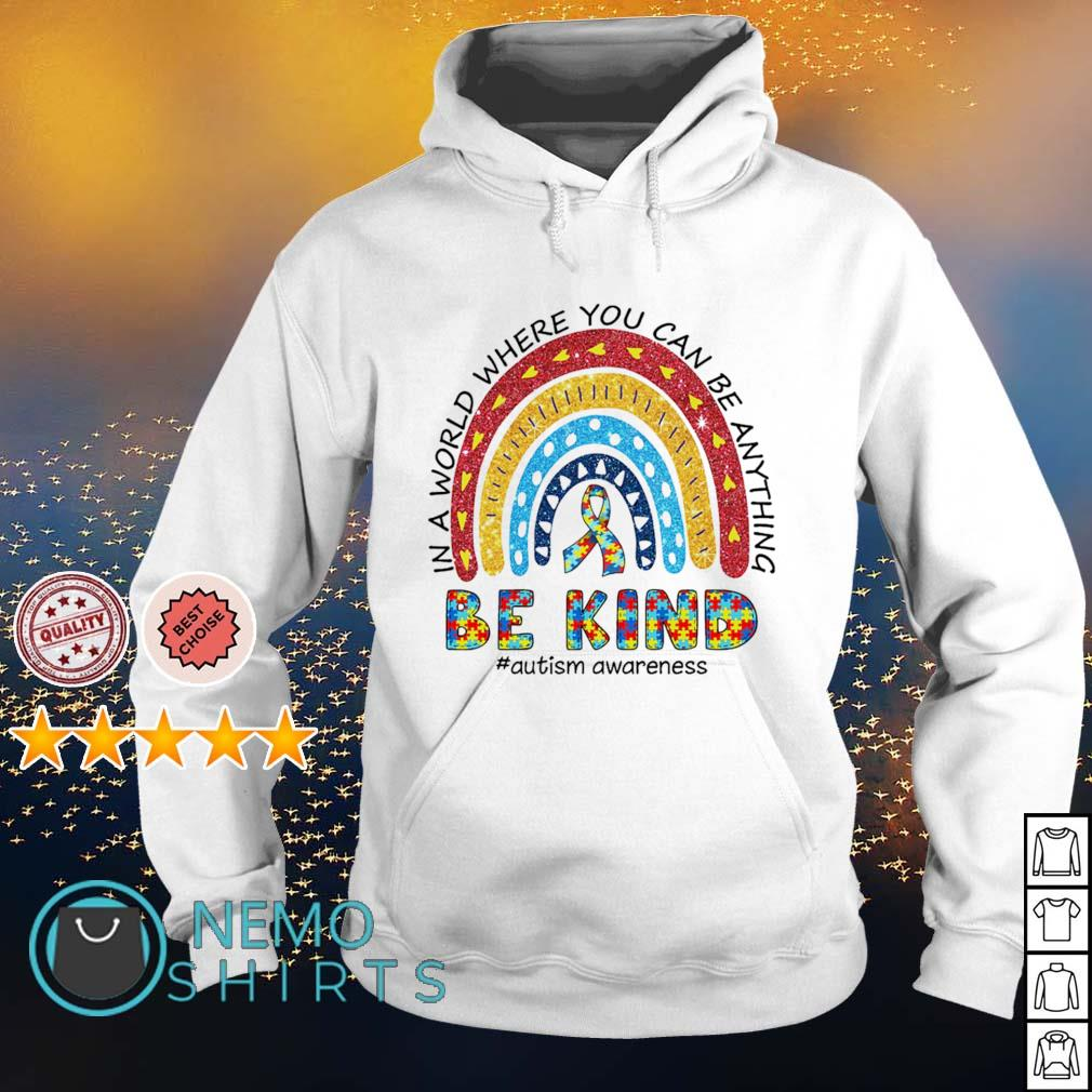 Autism in a world where you can be anything be kind s hoodie