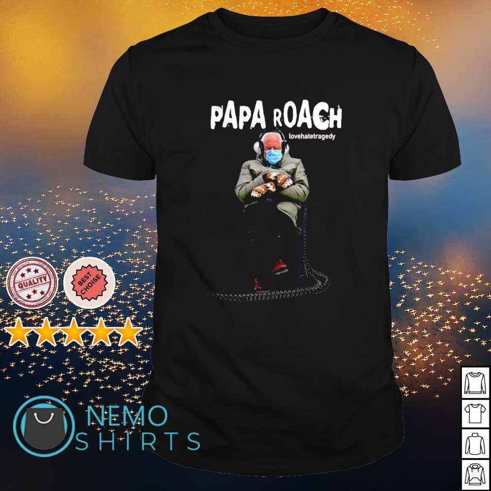 Bernie Sander Papa roach lovehatetragedy shirt