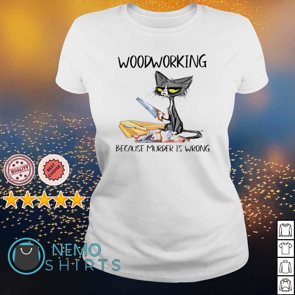 Cat woodworking because murder is wrong s ladies-tee