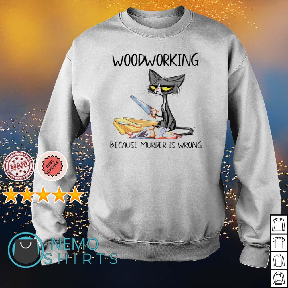 Cat woodworking because murder is wrong s sweater