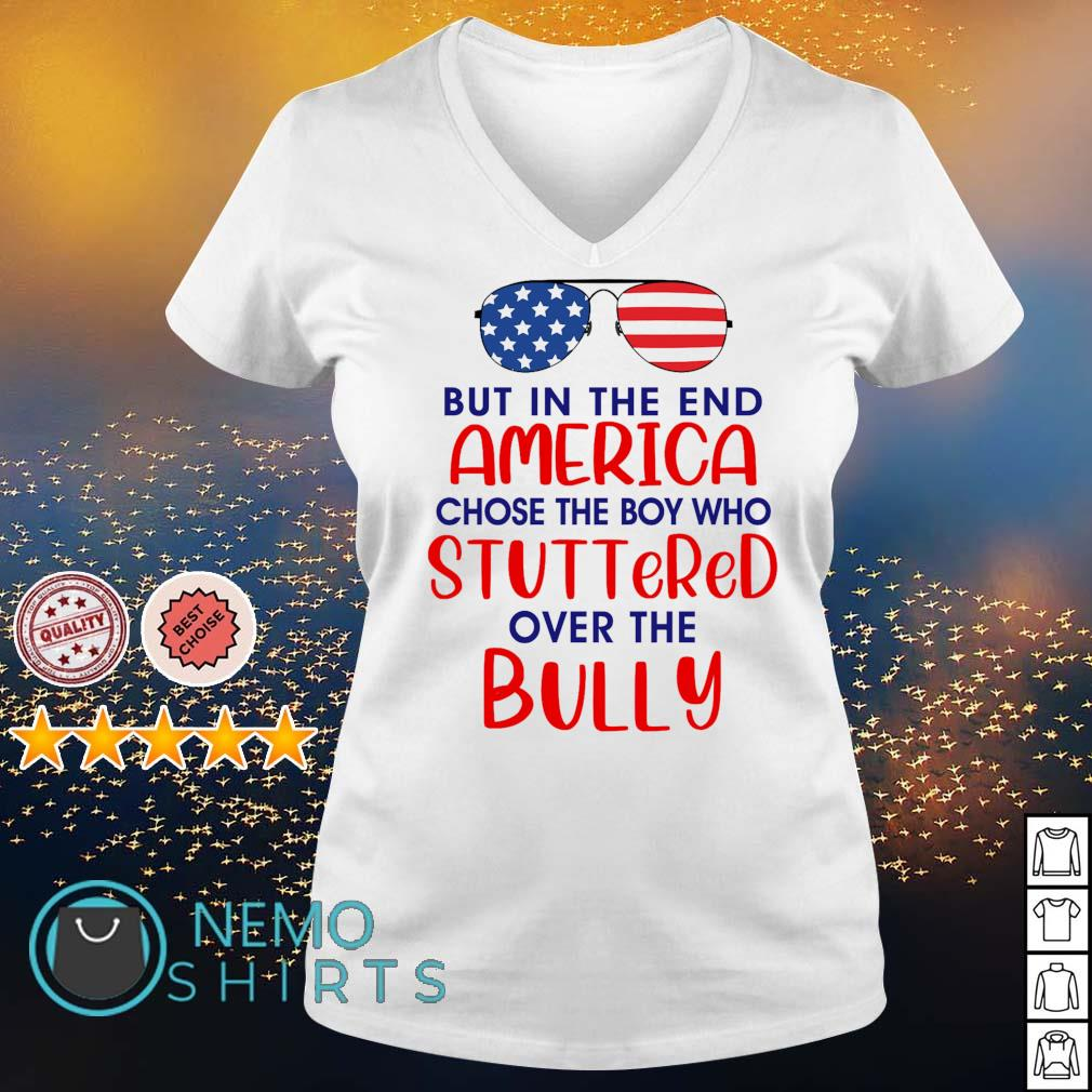 Glass but in the end America chose the boy who stuttered over the bully s v-neck-t-shirt
