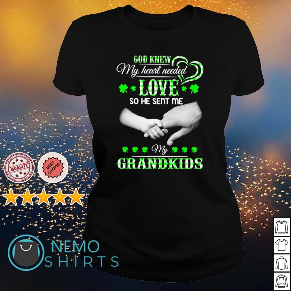 God knew my heart needed love so he sent me my Grandkids St Patrick's Day s ladies-tee