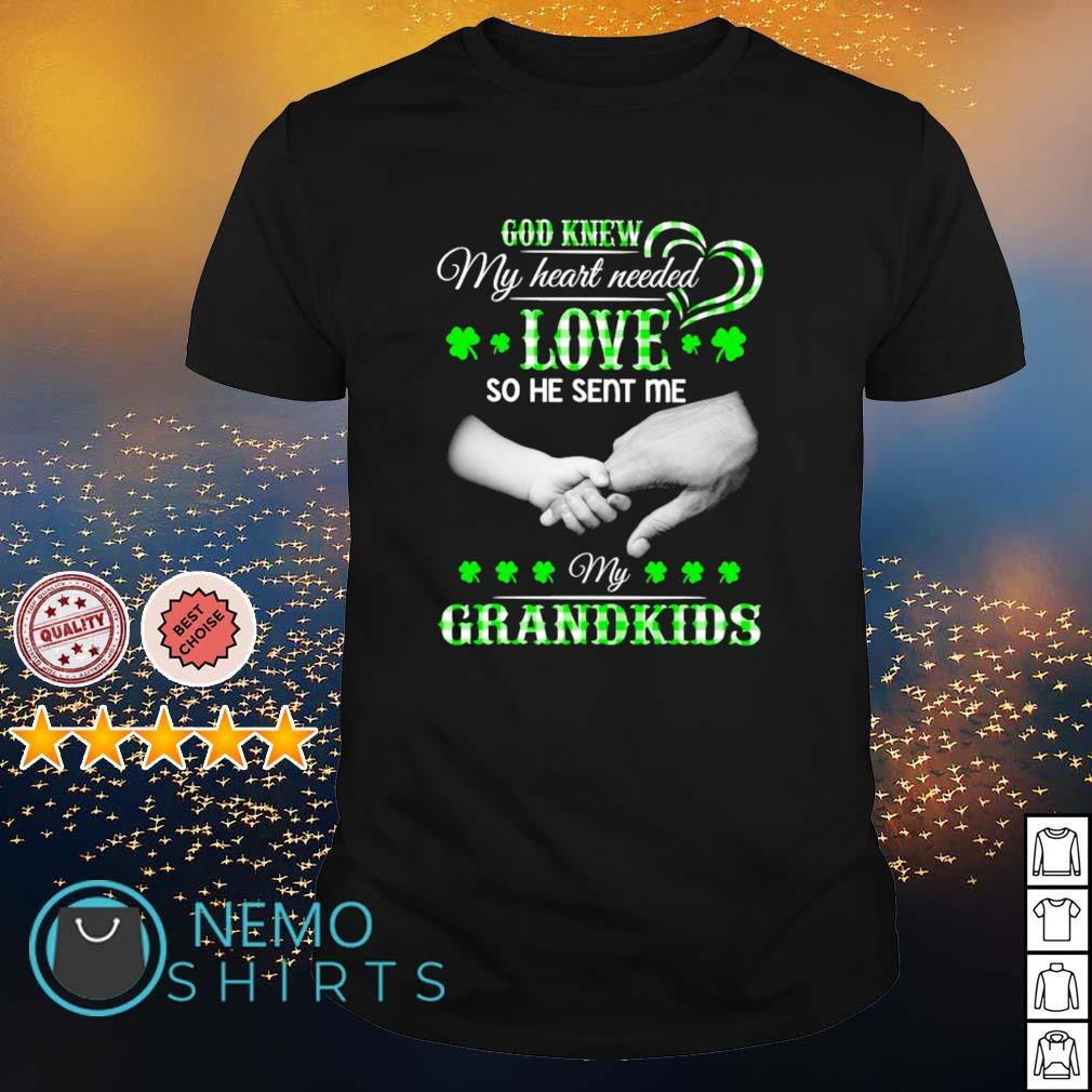 God knew my heart needed love so he sent me my Grandkids St Patrick's Day shirt