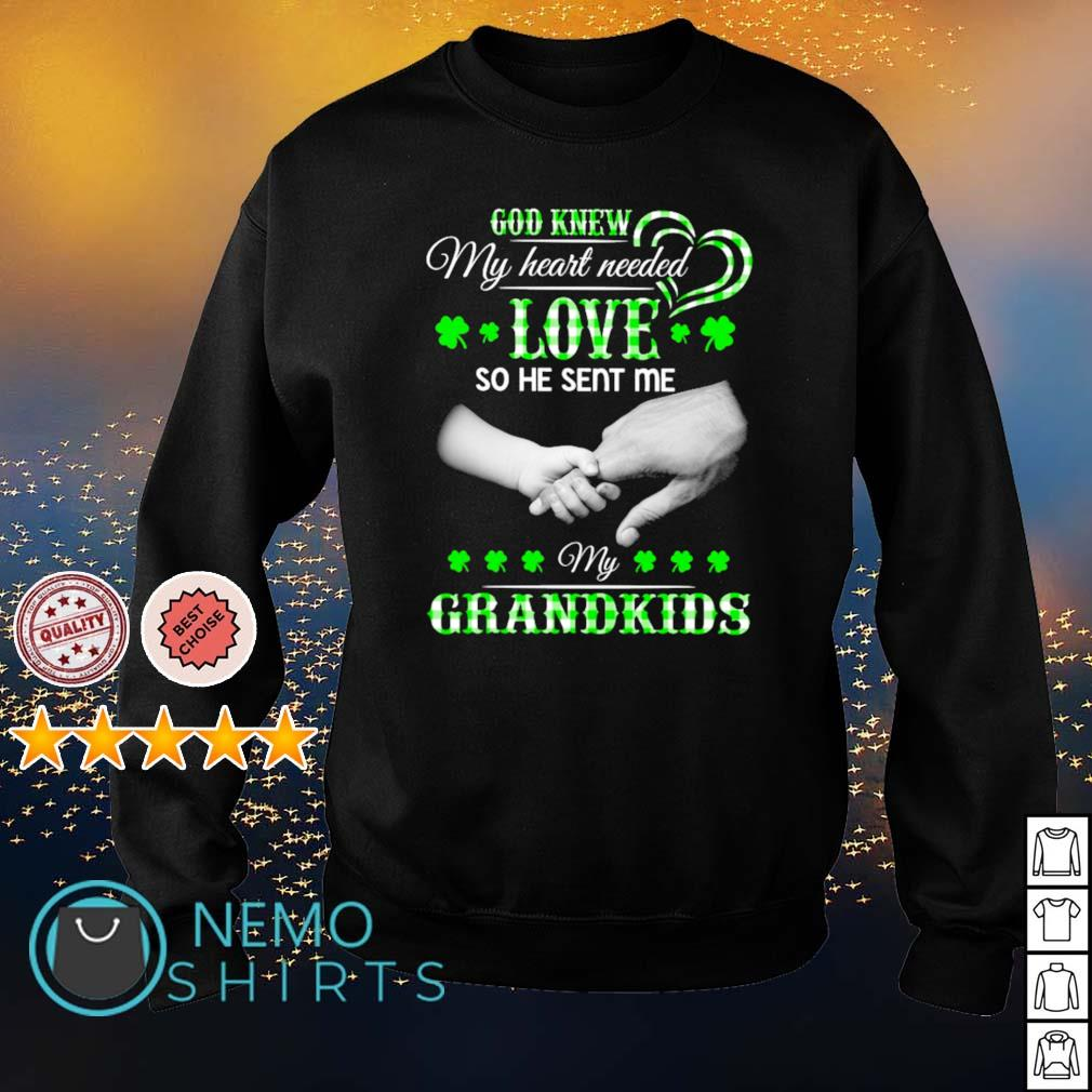 God knew my heart needed love so he sent me my Grandkids St Patrick's Day s sweater
