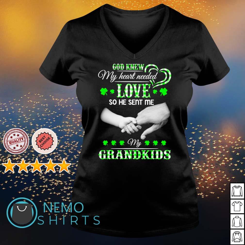God knew my heart needed love so he sent me my Grandkids St Patrick's Day s v-neck-t-shirt