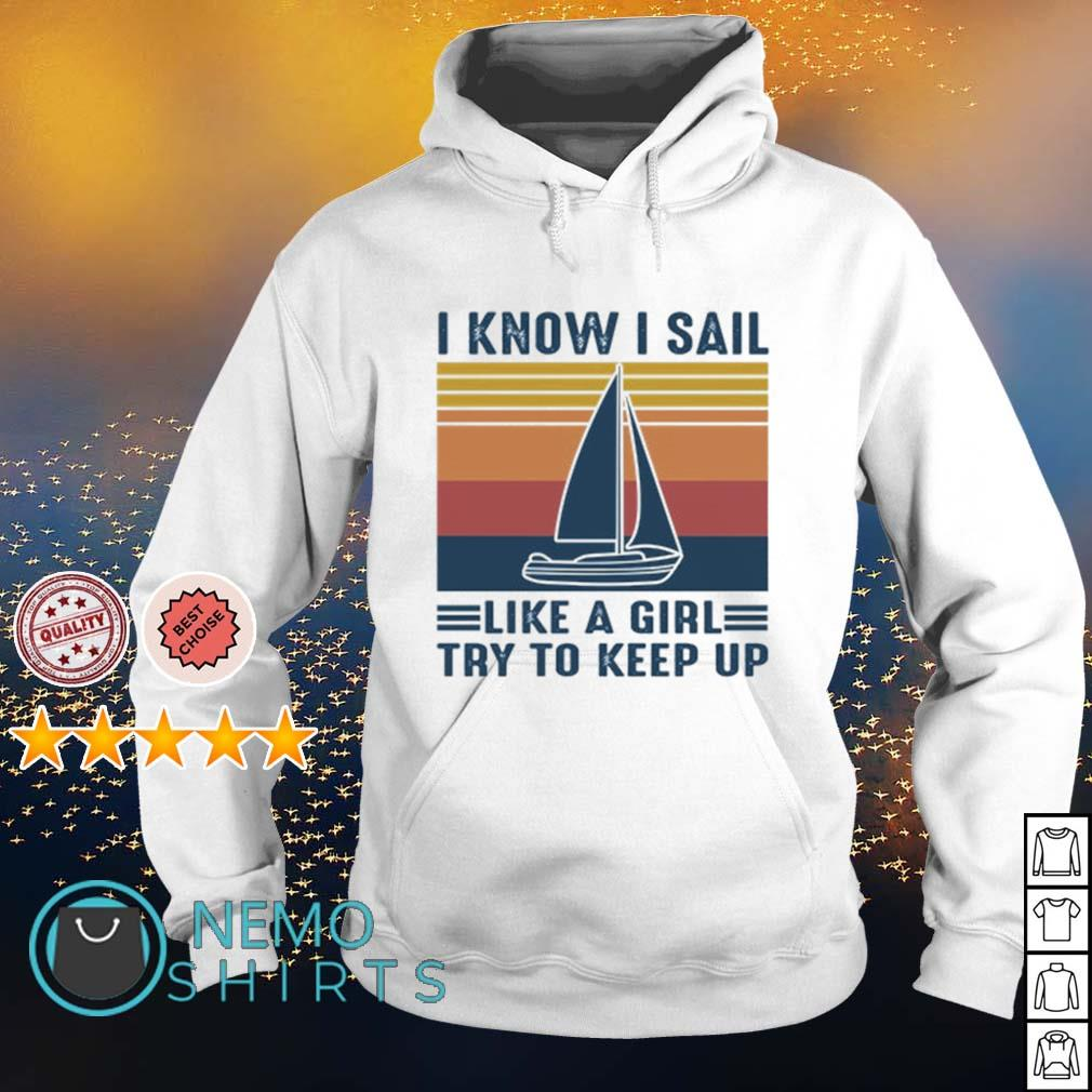 I know I sail like a girl try to keep up vintage s hoodie
