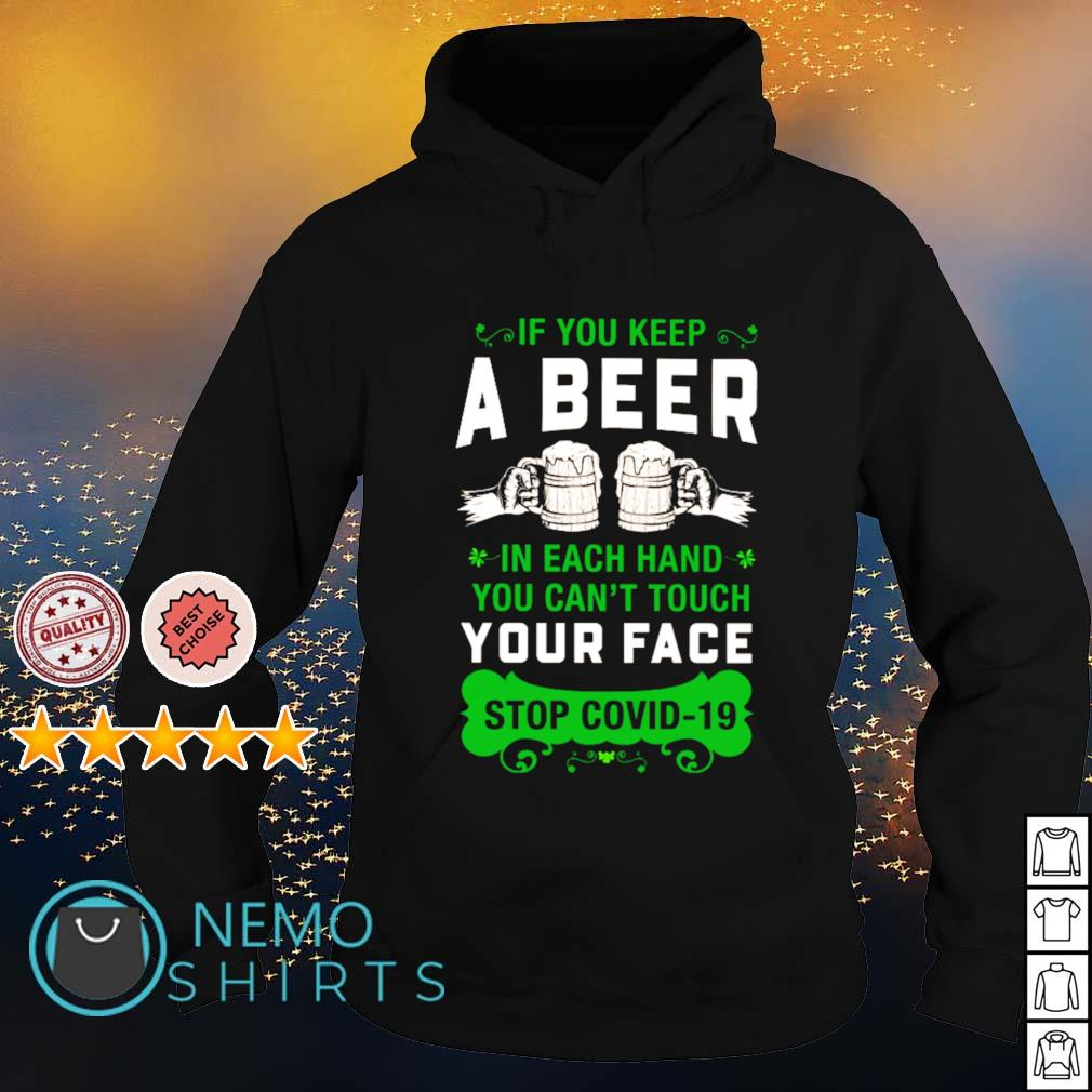 If you keep a beer in each hand you can't touch your face stop Covid-19 St Patrick's Day s hoodie