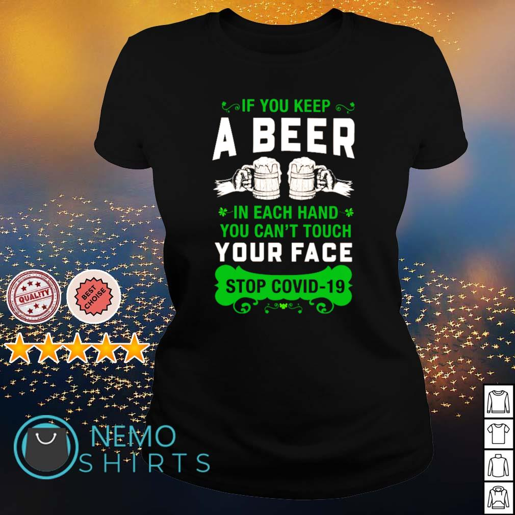 If you keep a beer in each hand you can't touch your face stop Covid-19 St Patrick's Day s ladies-tee