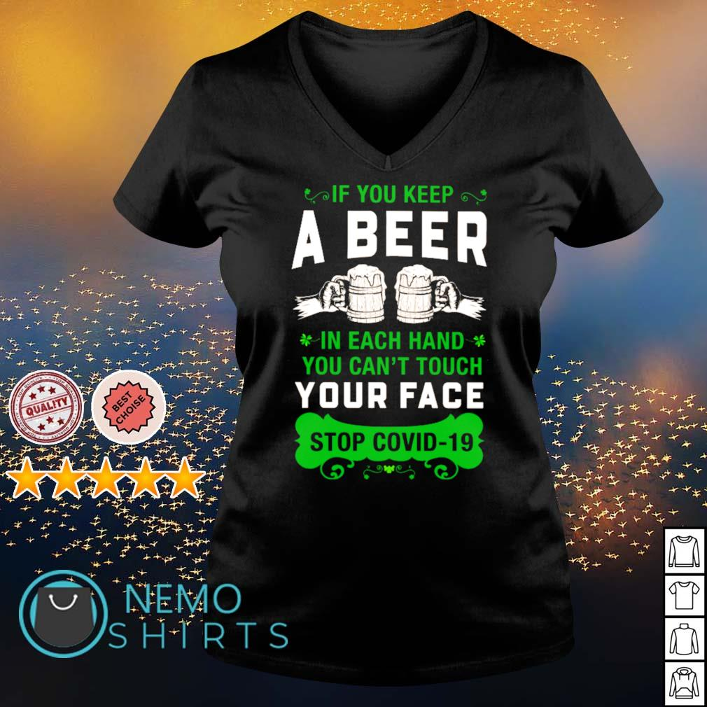 If you keep a beer in each hand you can't touch your face stop Covid-19 St Patrick's Day s v-neck-t-shirt