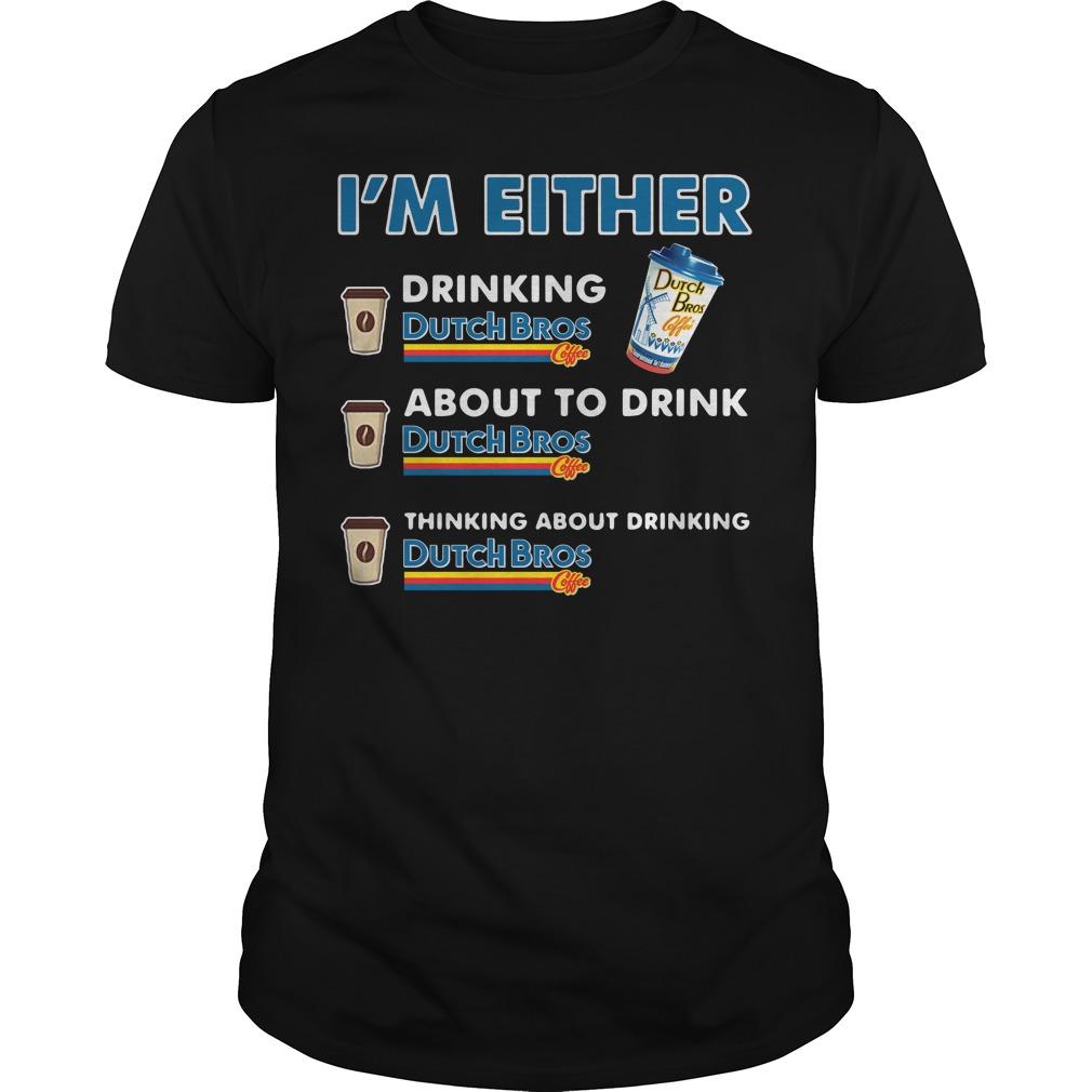 I'm either drinking Dutch Bros shirt
