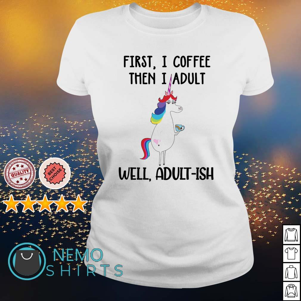LGBT Unicorn first I coffee then I adult well adult-ish s ladies-tee