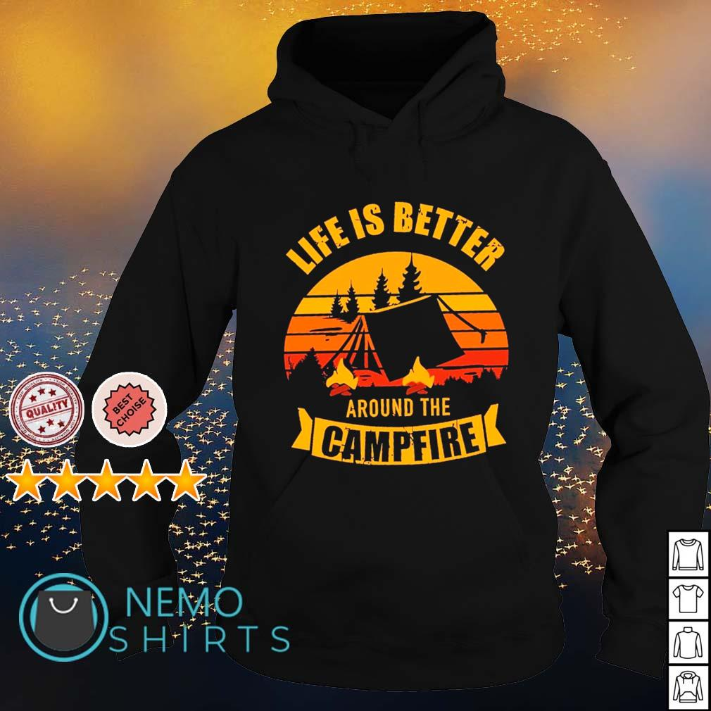 Life is better around the campfire s hoodie