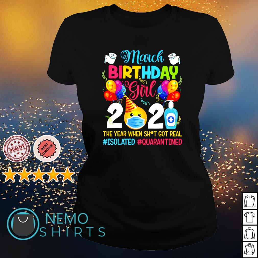 The Year When Sh;t Got Real Isolated Quarantined March Birthday Girl T Shirt