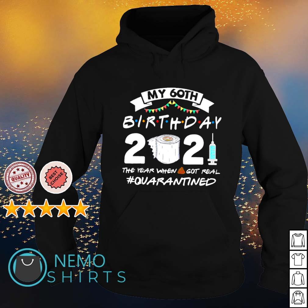 My 60th birthday 2021 the year when shit got real quarantined s hoodie
