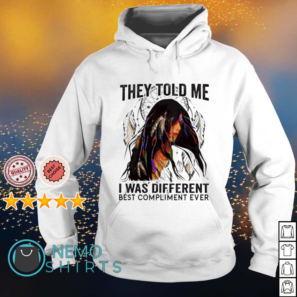Native American girl they told me I was different best compliment ever s hoodie