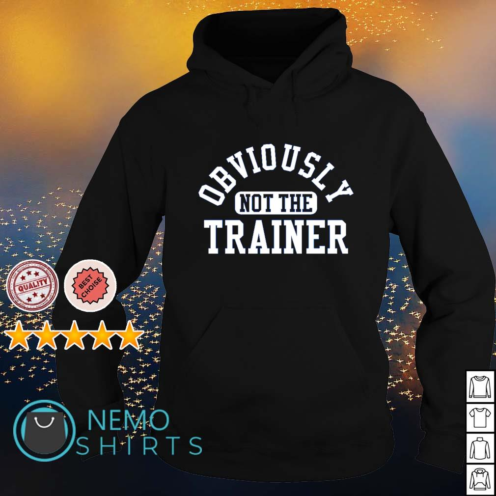 Obviously not the trainer s hoodie