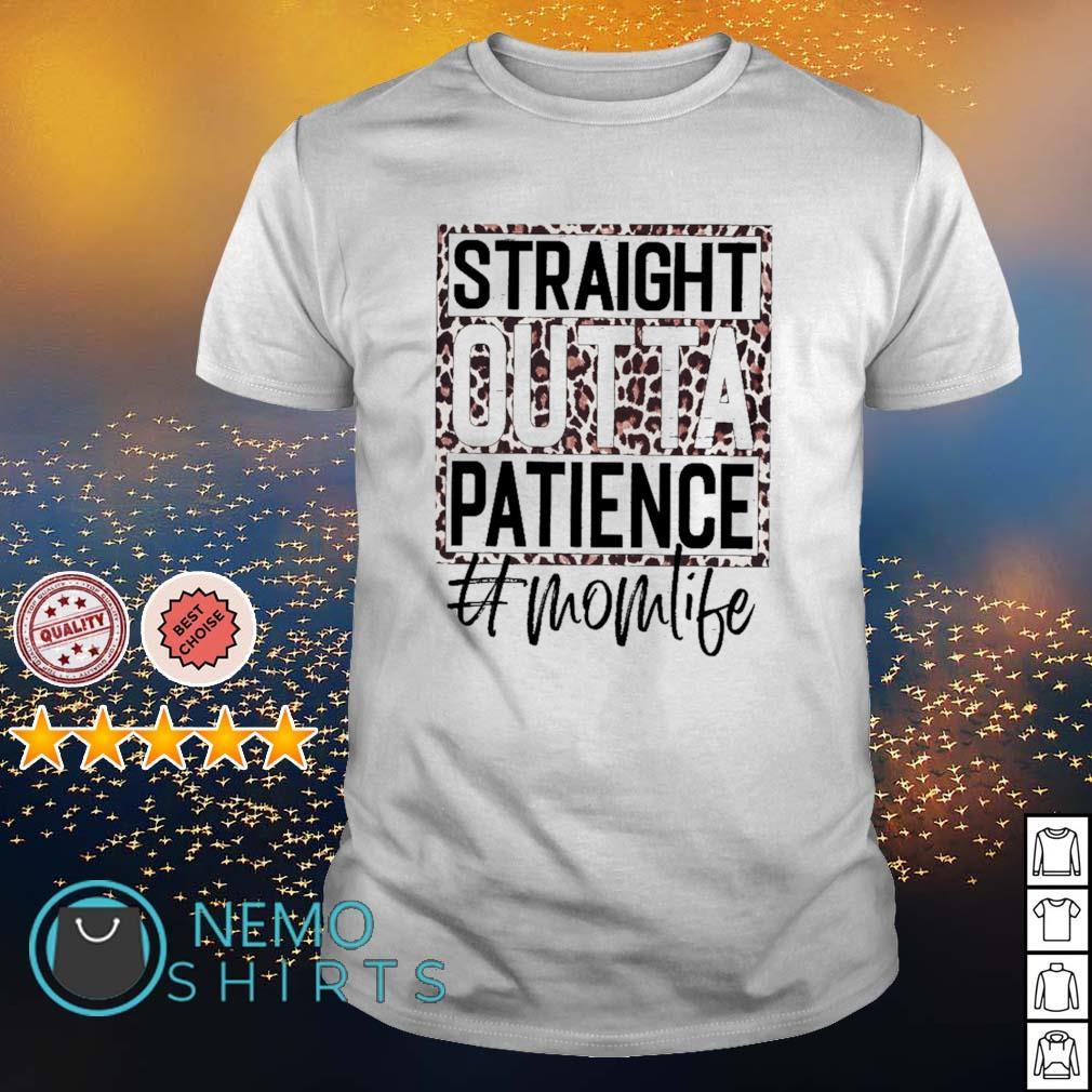 Straight outta patience Mom life shirt
