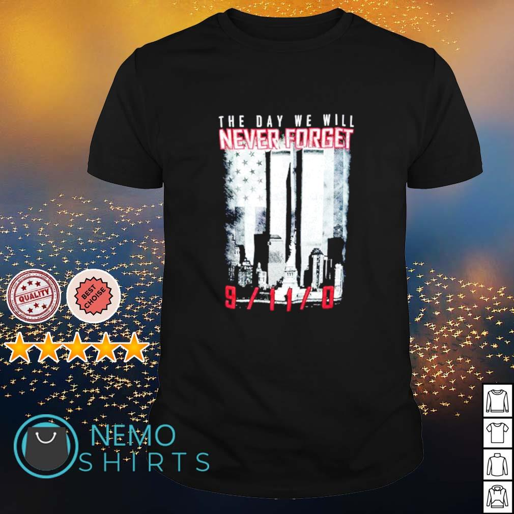 The Day We Will Never Forget 9 11 0 Shirt Masswerks Store