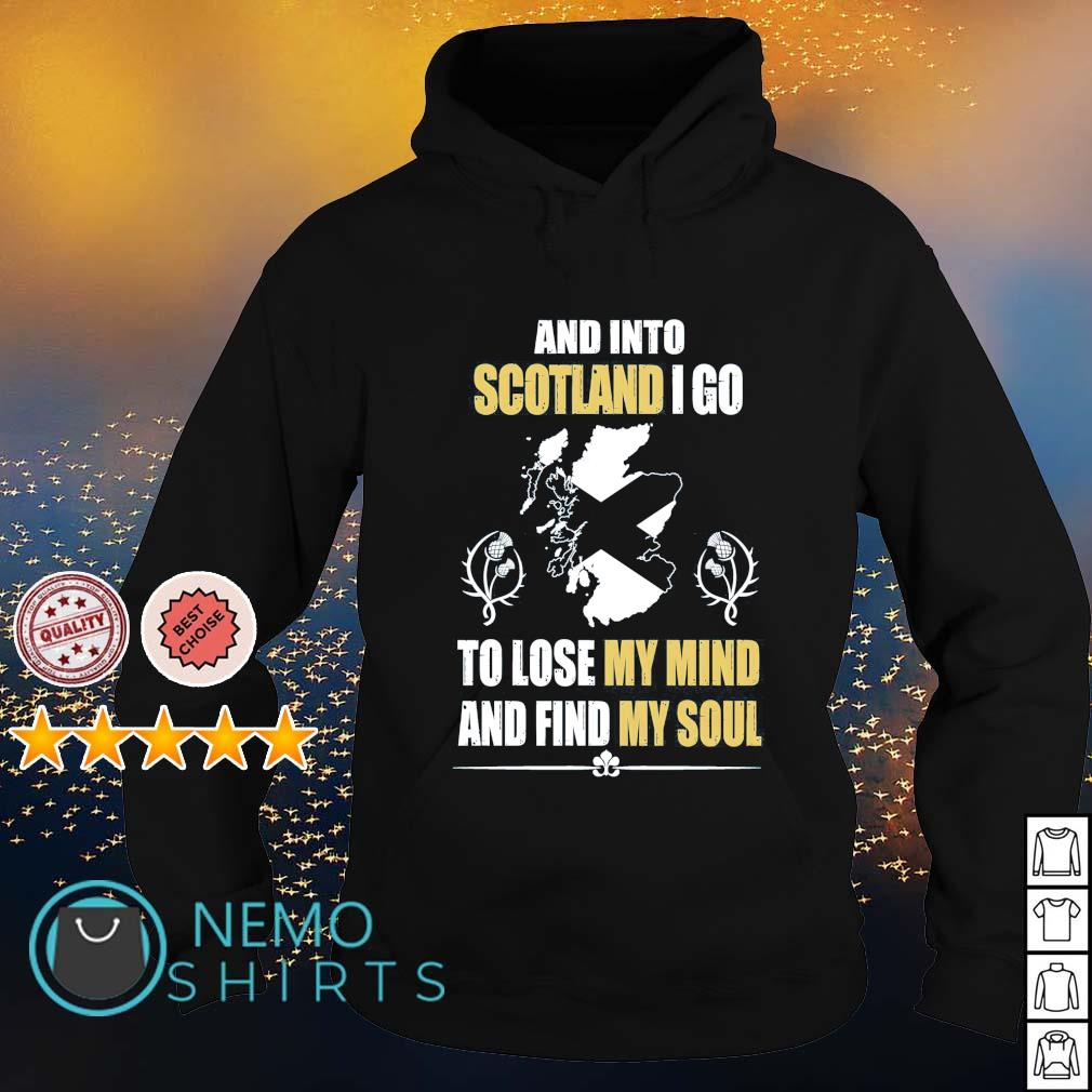 And into Scotland I go to lose my mind and find my soul s hoodie