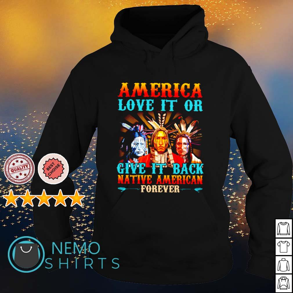 Anerica love it or give it back Native American forever s hoodie