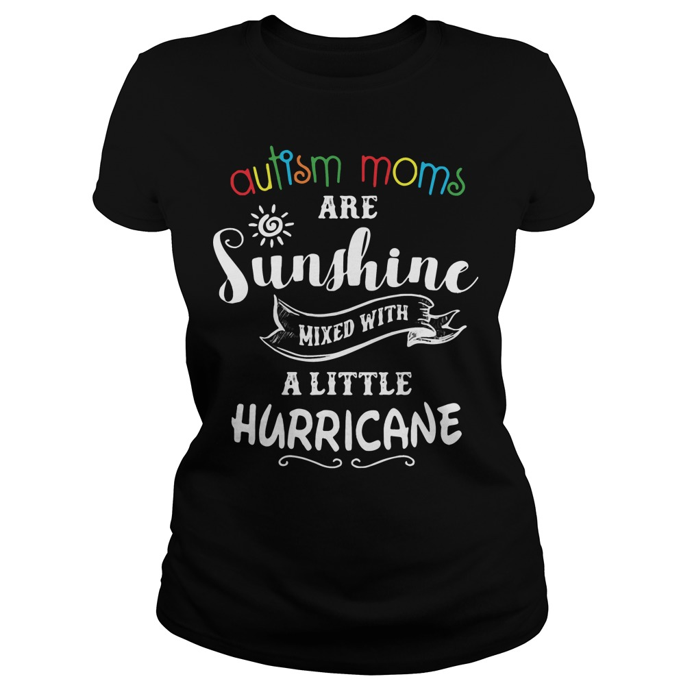 Autism Moms are sunshine mixed with a little hurricane shirt