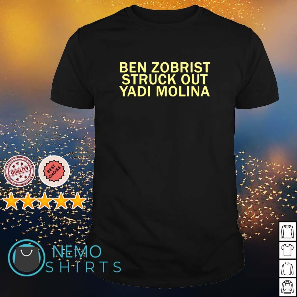 Ben Zobrist struck out Yadi Molina shirt