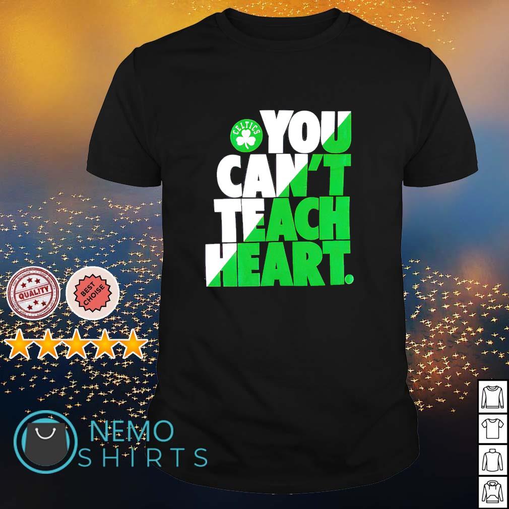 Boston Celtics you can't teach heart shirt