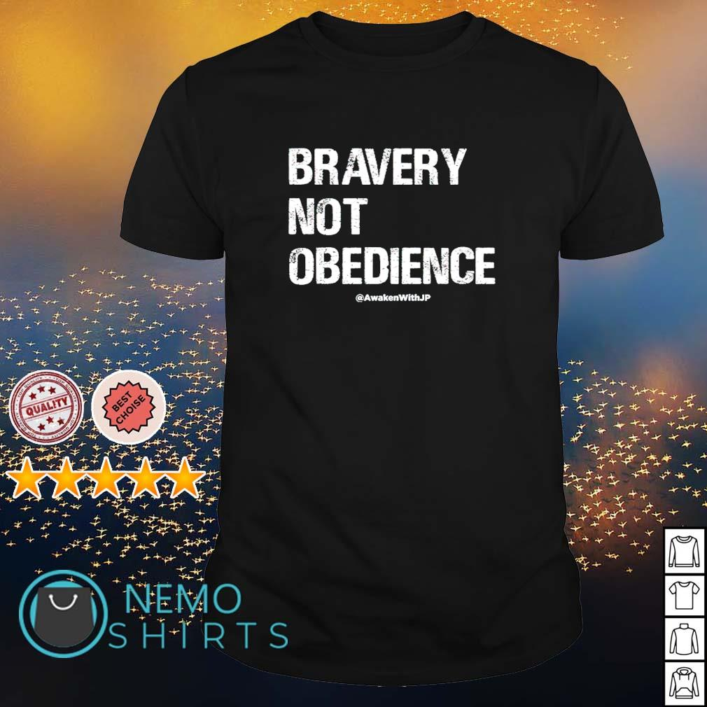 Bravery not obedience shirt